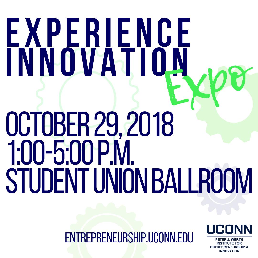 Experience Innovation Expo. October 29, 2018, 1-5 pm, Student Union Ballroom. entrepreneurship.uconn.edu