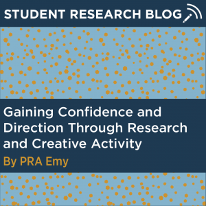 Student Research Blog Post: Gaining Confidence and Direction Through Research and Creative Activity. By PRA Emy.