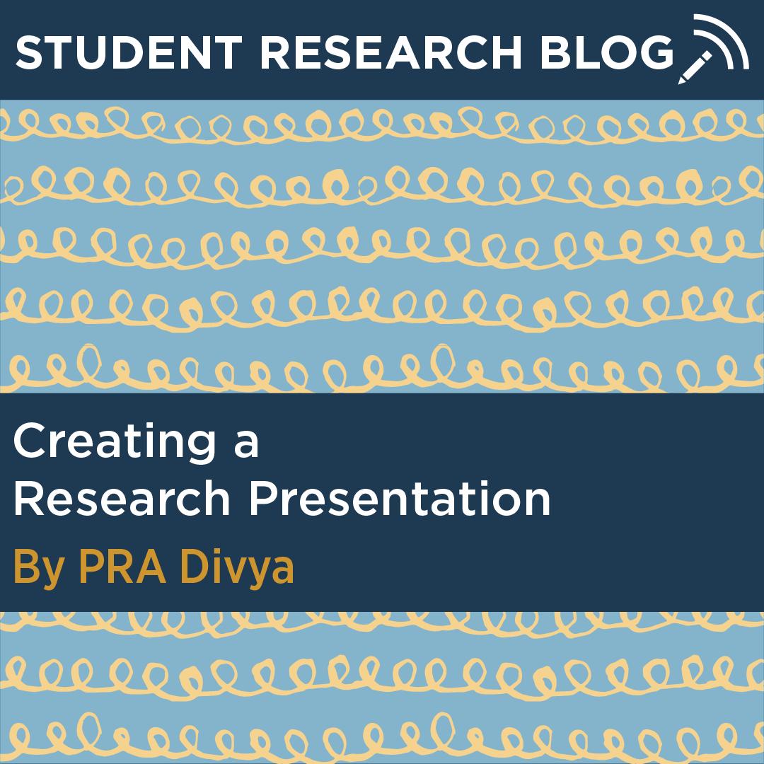 Creating a Research Presentation. By PRA Divya.