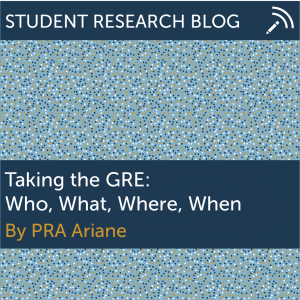 Taking the GRE: Who, What, Where, When. By PRA Ariane.