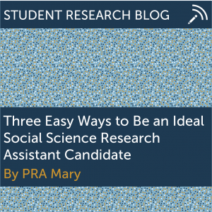 Three Easy Ways to Be an Ideal Social Science Research Assistant Candidate. By PRA Mary.