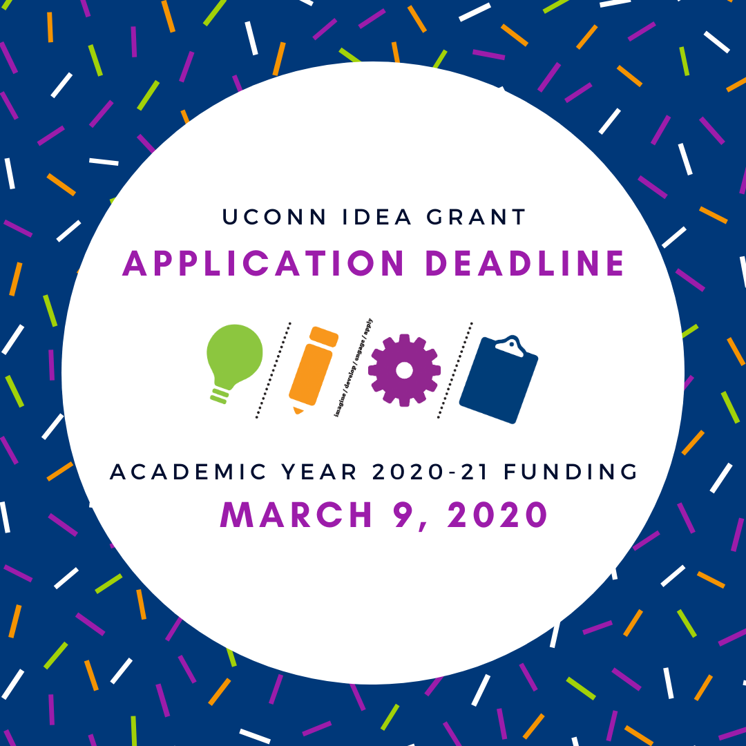 UConn IDEA Grant application deadline for academic year 20200-21 funding: March 9, 2020