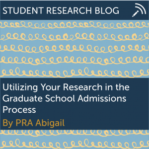 Utilizing Your Research in the Graduate School Admissions Process. By PRA Abigail.