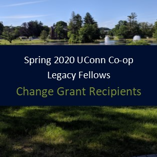 Spring 2020 UConn Co-op Legacy Fellows - Change Grant Recipients