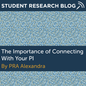 The Importance of Connecting With Your PI. By PRA Alexandra.