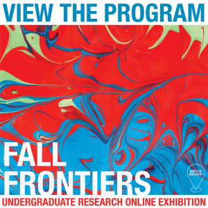 View the Program: Fall Frontiers Undergraduate Research Online Exhibition