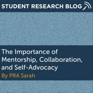 The Importance of Mentorship, Collaboration, and Self-Advocacy. By PRA Sarah.