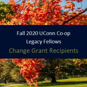 Fall 2020 UConn Co-op Legacy Fellows - Change Grant Recipients.