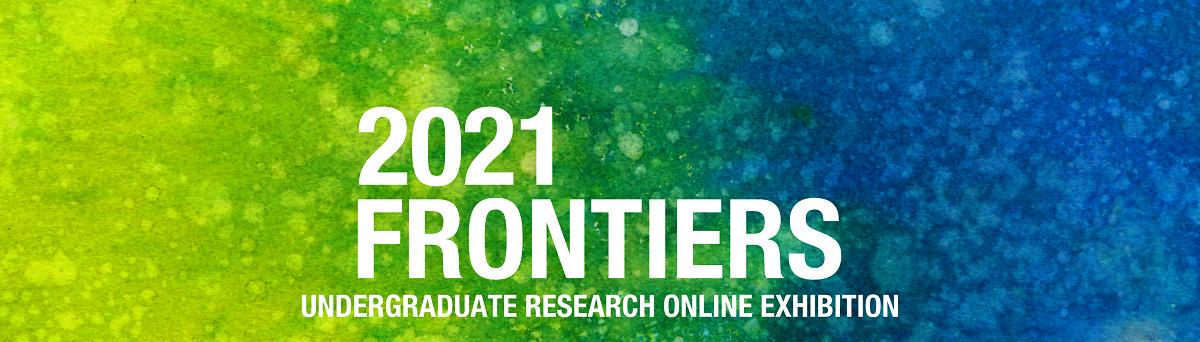 2021 Frontiers in Undergraduate Research Online Exhibition