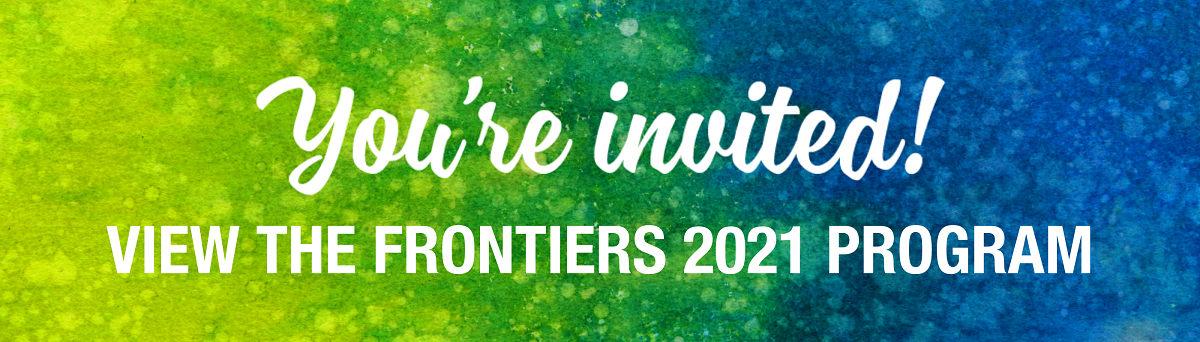 You're invited! View the Frontiers 2021 Program