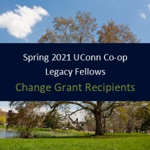 Spring 2021 UConn Co-op Legacy Fellows-Change Grant Recipients.