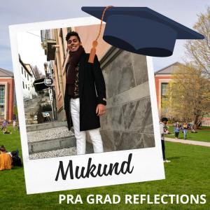PRA Grad Reflections - Mukund Desibhatla.
