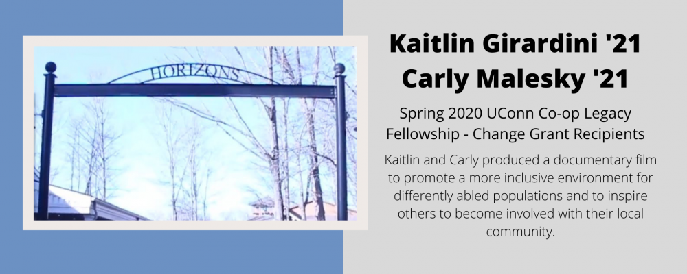 Kaitlin Girardini and Carly Malesky, Spring 2020 UConn Co-op Legacy Fellowship - Change Grant Recipients.