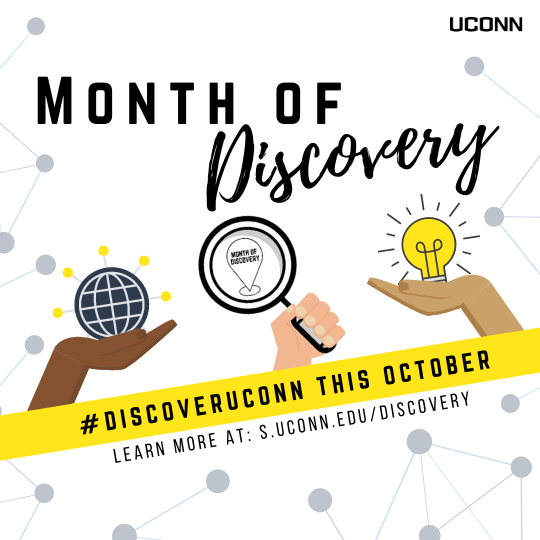 Month of Discovery: Discover UConn this October. Learn more at s.uconn.edu/discovery